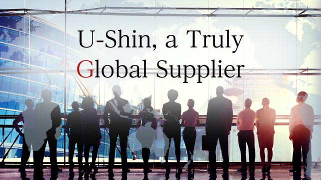 U-Shin , a Truly Global Supplier